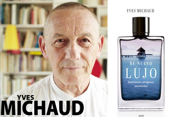 Yves Michaud, 'El nuevo lujo. Experiencias, arrogancia y autenticidad'. Compra aquí